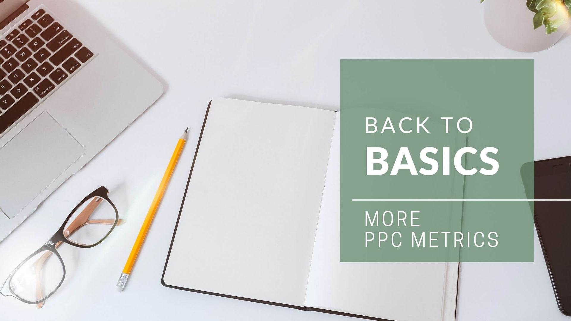 Back to Basics: More PPC Metrics