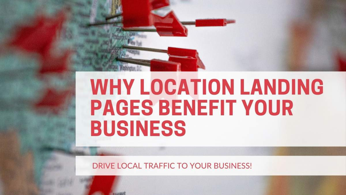Why Location Landing Pages Benefit Your Business